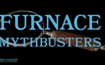 Furnace Mythbusters